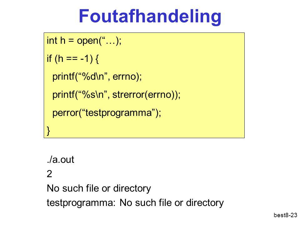 "best8-23 Foutafhandeling int h = open(""…); if (h == -1) { printf(""%d\n"", errno); printf(""%s\n"", strerror(errno)); perror(""testprogramma""); }./a.out 2"