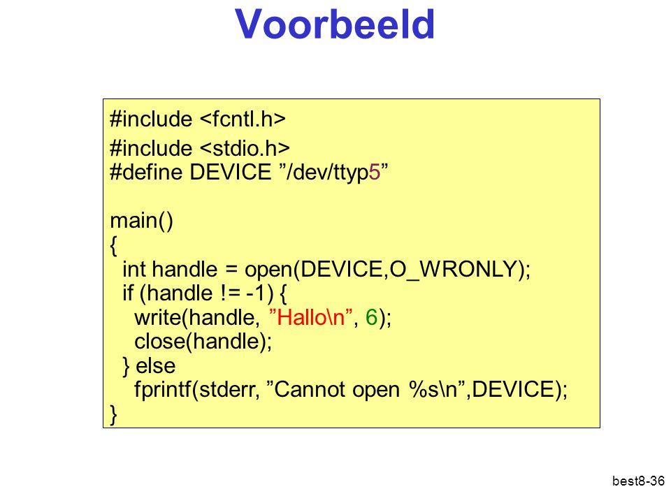 "best8-36 Voorbeeld #include #define DEVICE ""/dev/ttyp5"" main() { int handle = open(DEVICE,O_WRONLY); if (handle != -1) { write(handle, ""Hallo\n"", 6);"
