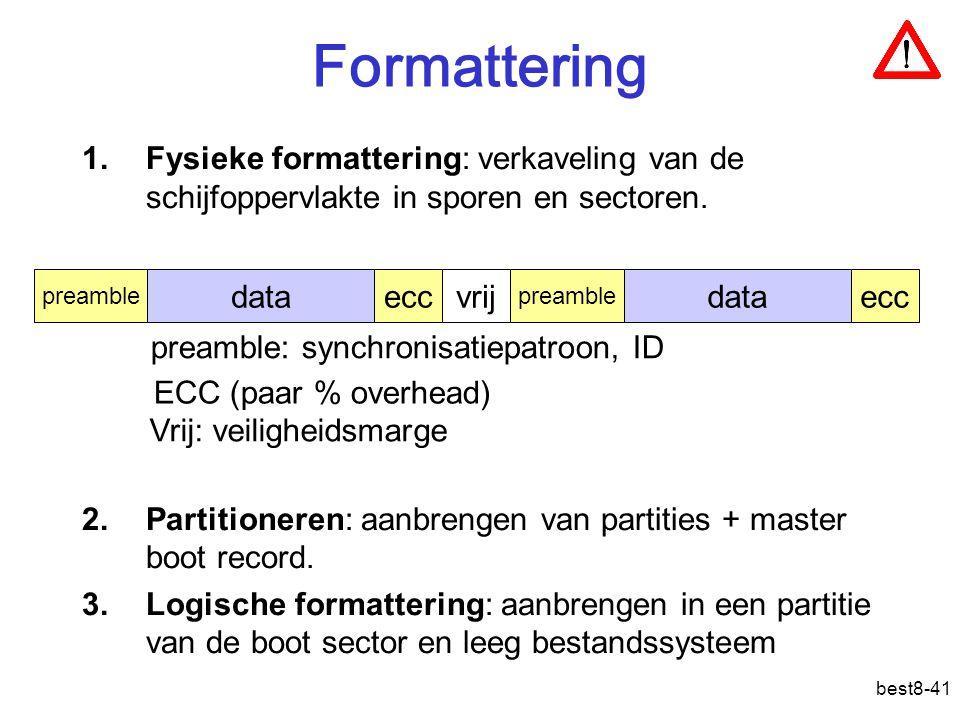 best8-41 Formattering 1.Fysieke formattering: verkaveling van de schijfoppervlakte in sporen en sectoren. 2.Partitioneren: aanbrengen van partities +