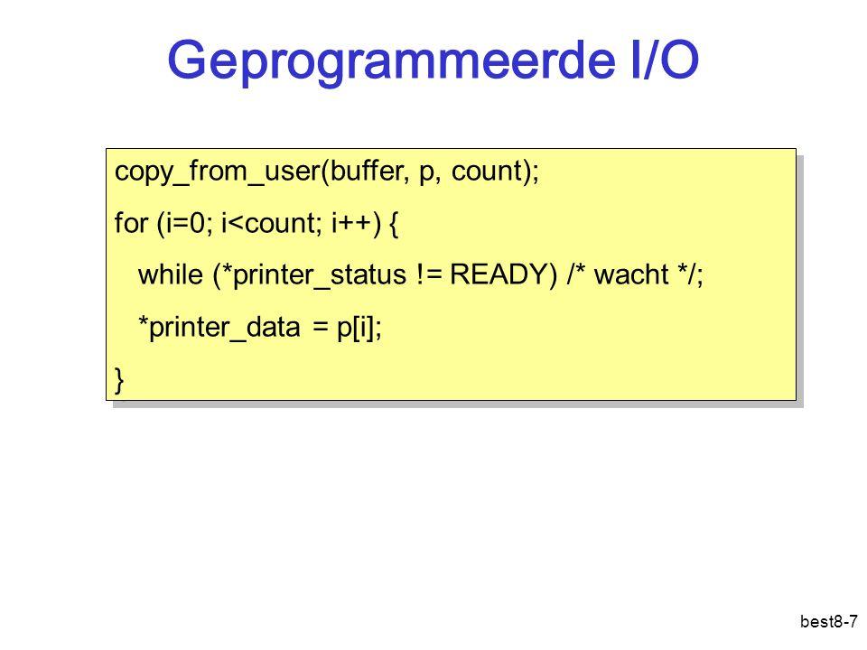 best8-8 Onderbrekingen copy_from_user(buffer, p, count); while (*printer_status != READY) /* wacht */; enable_interrupt(PRINTER); *printer_data = p[0]; i = 1; wait(signaal); copy_from_user(buffer, p, count); while (*printer_status != READY) /* wacht */; enable_interrupt(PRINTER); *printer_data = p[0]; i = 1; wait(signaal); if (i > count) { disable_interrupt(PRINTER); signal(signaal); } else { *printer_data = p[i]; i++; } return_from_interrupt(); if (i > count) { disable_interrupt(PRINTER); signal(signaal); } else { *printer_data = p[i]; i++; } return_from_interrupt(); onderbrekingsroutine