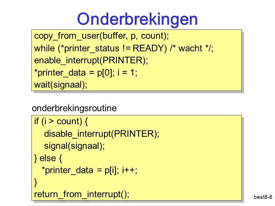 best8-8 Onderbrekingen copy_from_user(buffer, p, count); while (*printer_status != READY) /* wacht */; enable_interrupt(PRINTER); *printer_data = p[0]
