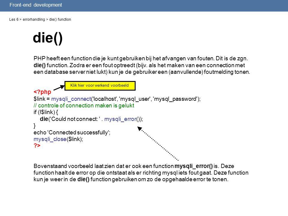 Front-end development die() Les 6 > errorhandling > die() function PHP heeft een function die je kunt gebruiken bij het afvangen van fouten.