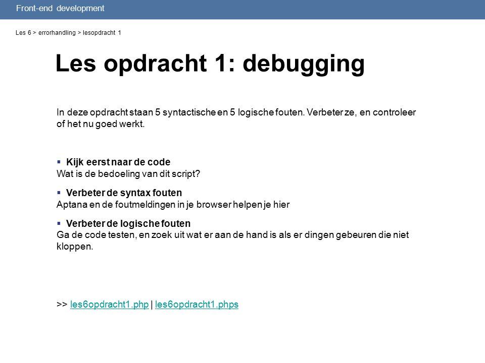 Front-end development Les opdracht 1: debugging Les 6 > errorhandling > lesopdracht 1 In deze opdracht staan 5 syntactische en 5 logische fouten.