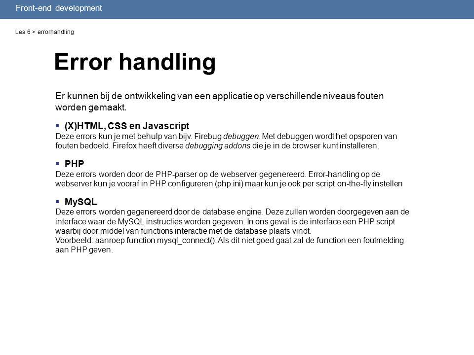 Front-end development Les 6 > errorhandling Er kunnen bij de ontwikkeling van een applicatie op verschillende niveaus fouten worden gemaakt.