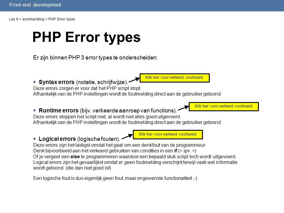 Front-end development Les 6 > errorhandling > PHP Error types Er zijn binnen PHP 3 error types te onderscheiden:  Syntax errors (notatie, schrijfwijze).