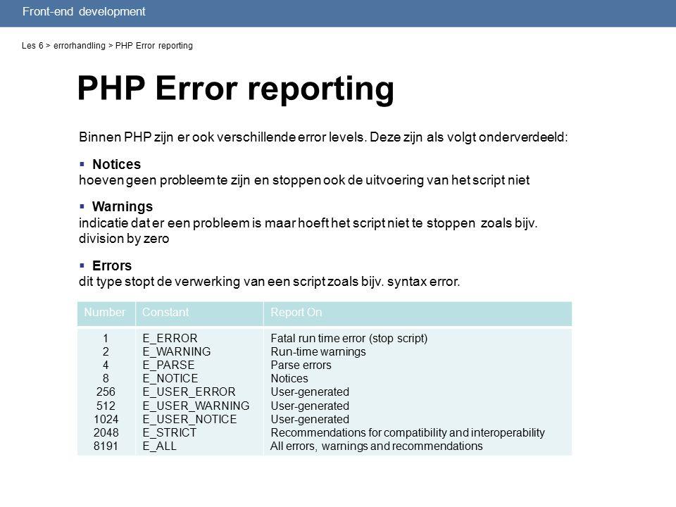 Front-end development PHP Error reporting Les 6 > errorhandling > PHP Error reporting Binnen PHP zijn er ook verschillende error levels.