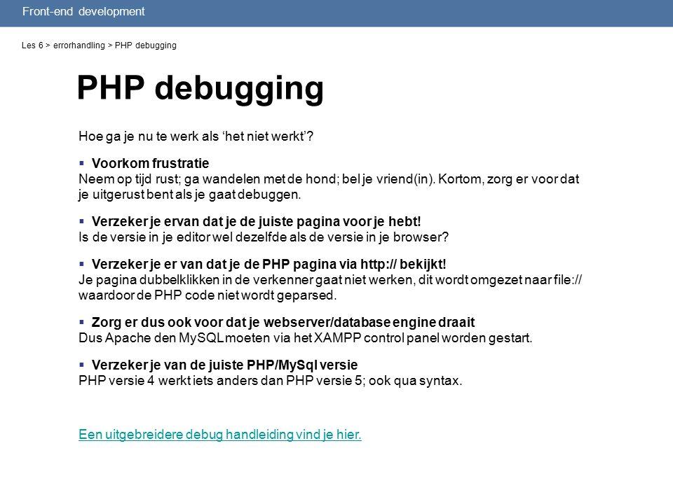 Front-end development PHP debugging Les 6 > errorhandling > PHP debugging Hoe ga je nu te werk als 'het niet werkt'.