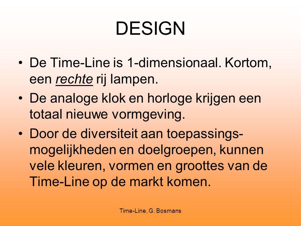 Time-Line, G. Bosmans DESIGN De Time-Line is 1-dimensionaal. Kortom, een rechte rij lampen. De analoge klok en horloge krijgen een totaal nieuwe vormg