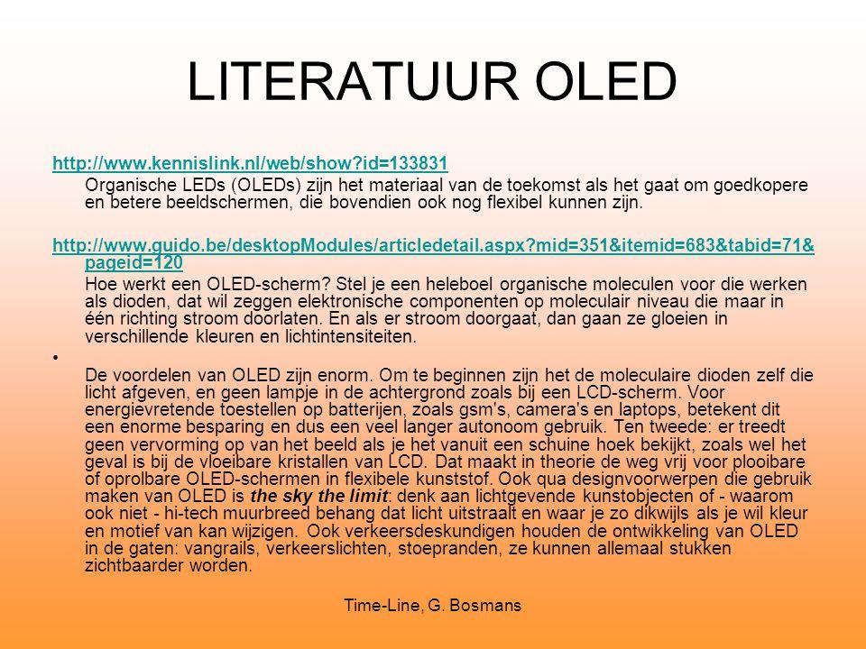 Time-Line, G. Bosmans LITERATUUR OLED http://www.kennislink.nl/web/show?id=133831 Organische LEDs (OLEDs) zijn het materiaal van de toekomst als het g