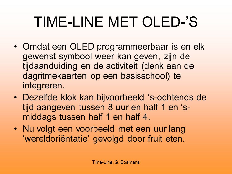 Time-Line, G. Bosmans TIME-LINE MET OLED-'S Omdat een OLED programmeerbaar is en elk gewenst symbool weer kan geven, zijn de tijdaanduiding en de acti