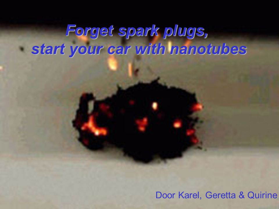 Forget spark plugs, start your car with nanotubes Door Karel, Geretta & Quirine