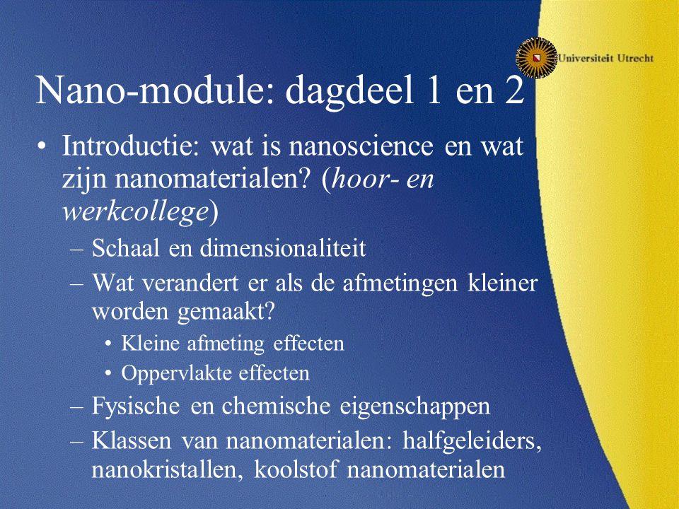 Nano-module: dagdeel 1 en 2 Introductie: wat is nanoscience en wat zijn nanomaterialen? (hoor- en werkcollege) –Schaal en dimensionaliteit –Wat verand