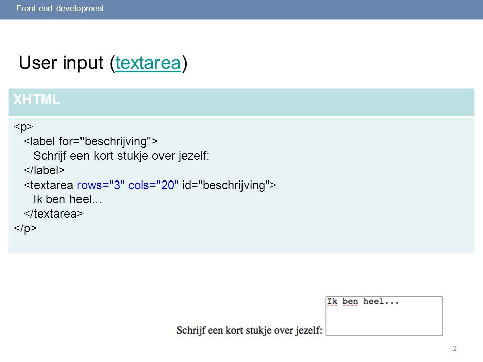 2 User input (textarea)textarea Front-end development XHTML Schrijf een kort stukje over jezelf: Ik ben heel...