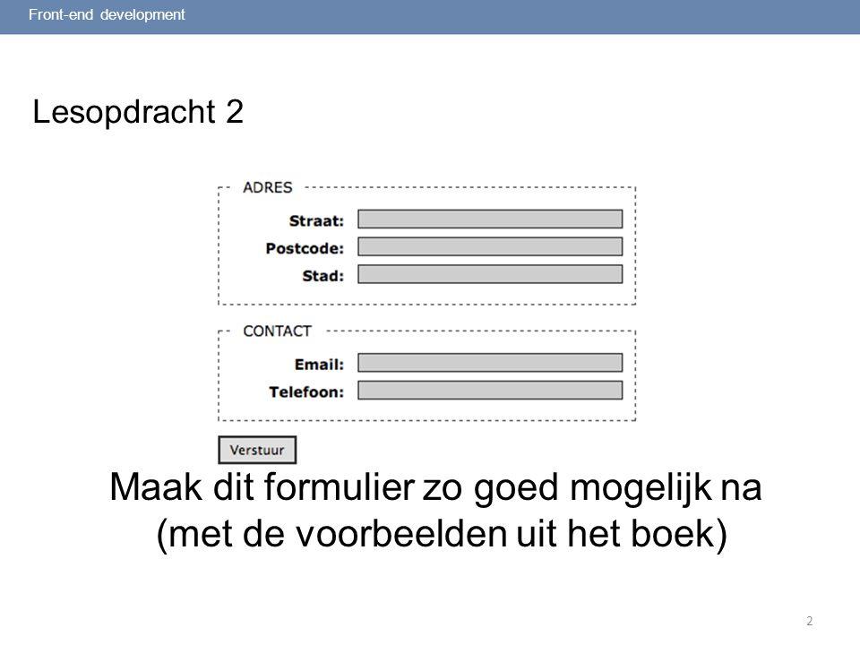 2 Lesopdracht 2 Front-end development Maak dit formulier zo goed mogelijk na (met de voorbeelden uit het boek)