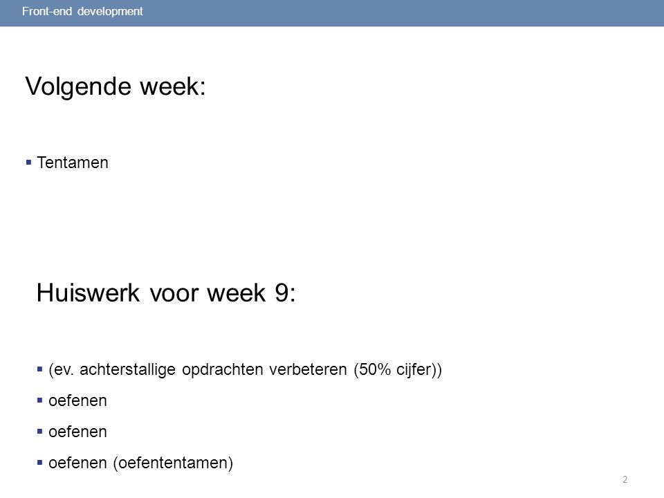 2 Volgende week:  Tentamen Front-end development Huiswerk voor week 9:  (ev.