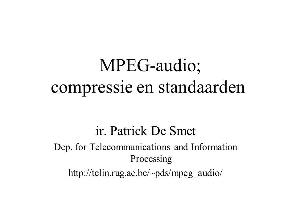 MPEG-audio; compressie en standaarden ir. Patrick De Smet Dep.