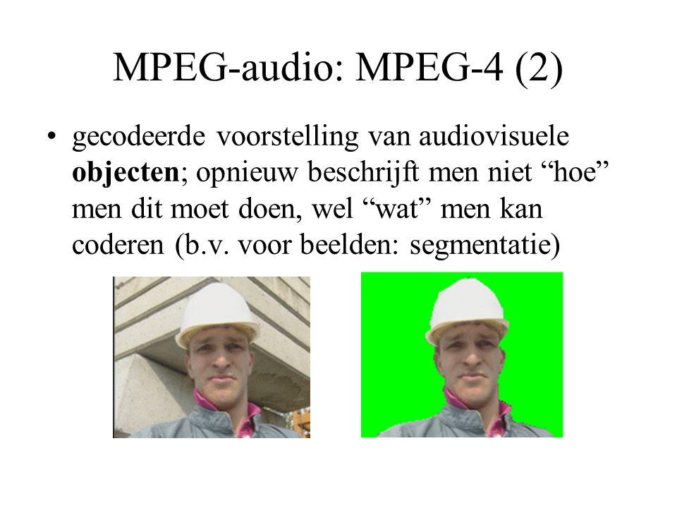 MPEG-audio: MPEG-4 (2) gecodeerde voorstelling van audiovisuele objecten; opnieuw beschrijft men niet hoe men dit moet doen, wel wat men kan coderen (b.v.