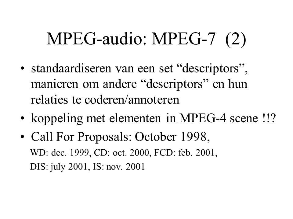 MPEG-audio: MPEG-7 (2) standaardiseren van een set descriptors , manieren om andere descriptors en hun relaties te coderen/annoteren koppeling met elementen in MPEG-4 scene !!.