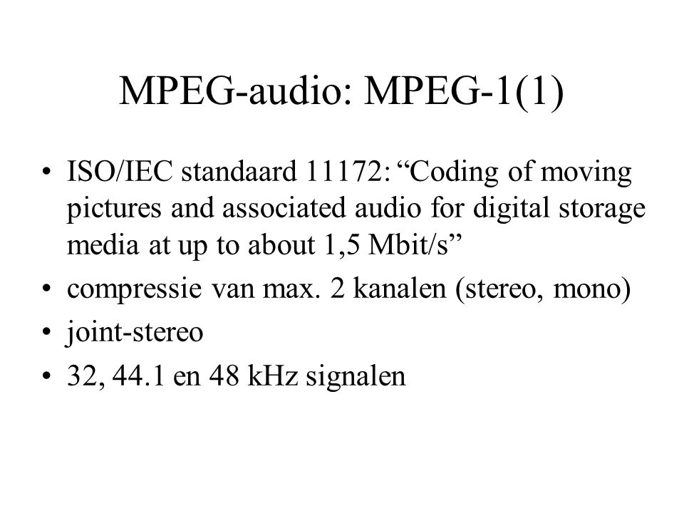 MPEG-audio: MPEG-1(1) ISO/IEC standaard 11172: Coding of moving pictures and associated audio for digital storage media at up to about 1,5 Mbit/s compressie van max.