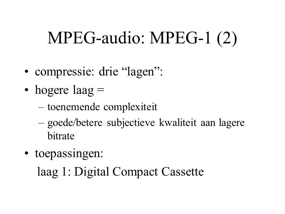 MPEG-audio: MPEG-1 (2) compressie: drie lagen : hogere laag = –toenemende complexiteit –goede/betere subjectieve kwaliteit aan lagere bitrate toepassingen: laag 1: Digital Compact Cassette