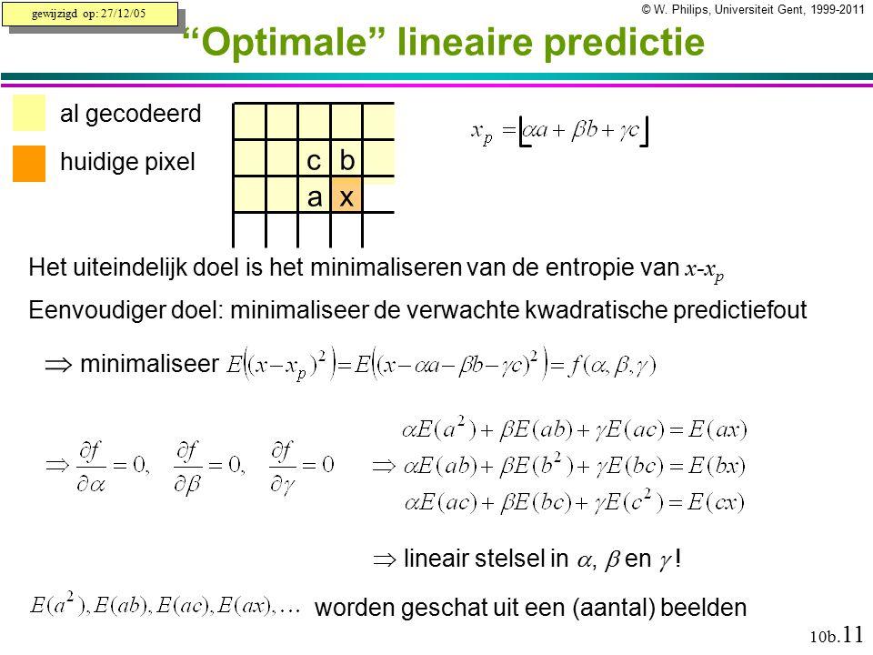 """© W. Philips, Universiteit Gent, 1999-2011versie: 8/12/2010 10b. 11 """"Optimale"""" lineaire predictie al gecodeerd huidige pixel a bc x Het uiteindelijk d"""