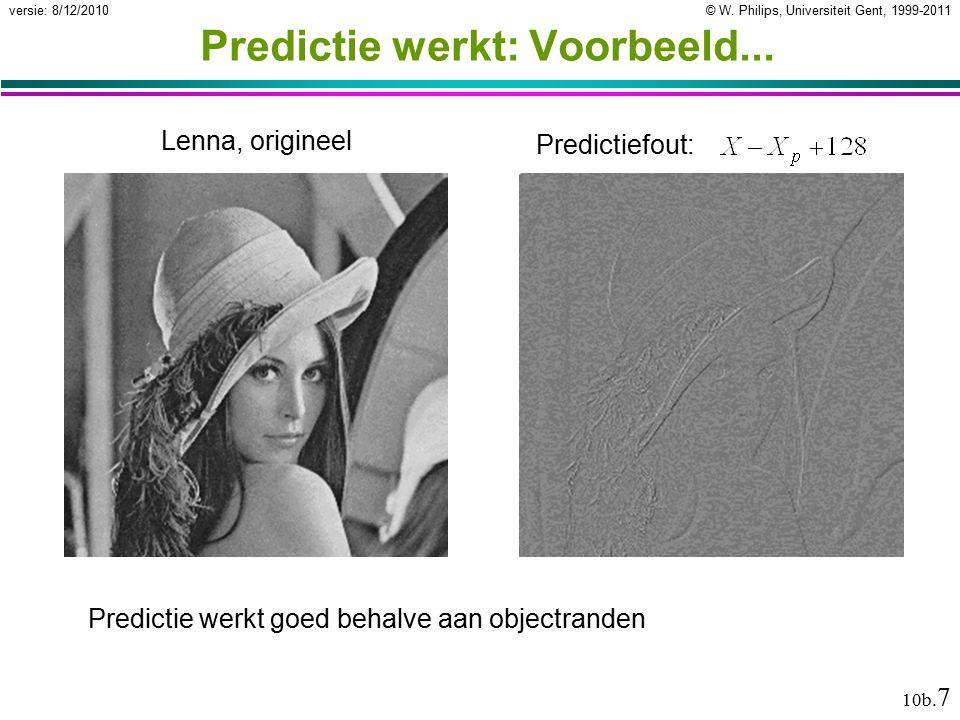 © W. Philips, Universiteit Gent, 1999-2011versie: 8/12/2010 10b. 7 Predictie werkt: Voorbeeld... Lenna, origineel Predictiefout: Predictie werkt goed