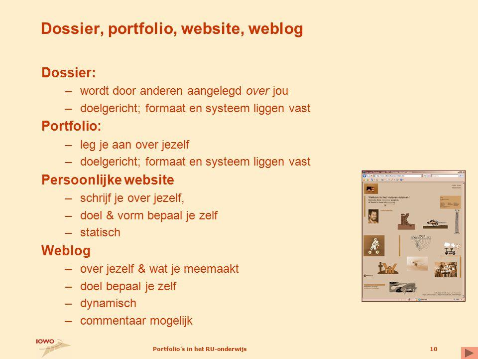 Portfolio's in het RU-onderwijs10 Dossier, portfolio, website, weblog Dossier: –wordt door anderen aangelegd over jou –doelgericht; formaat en systeem