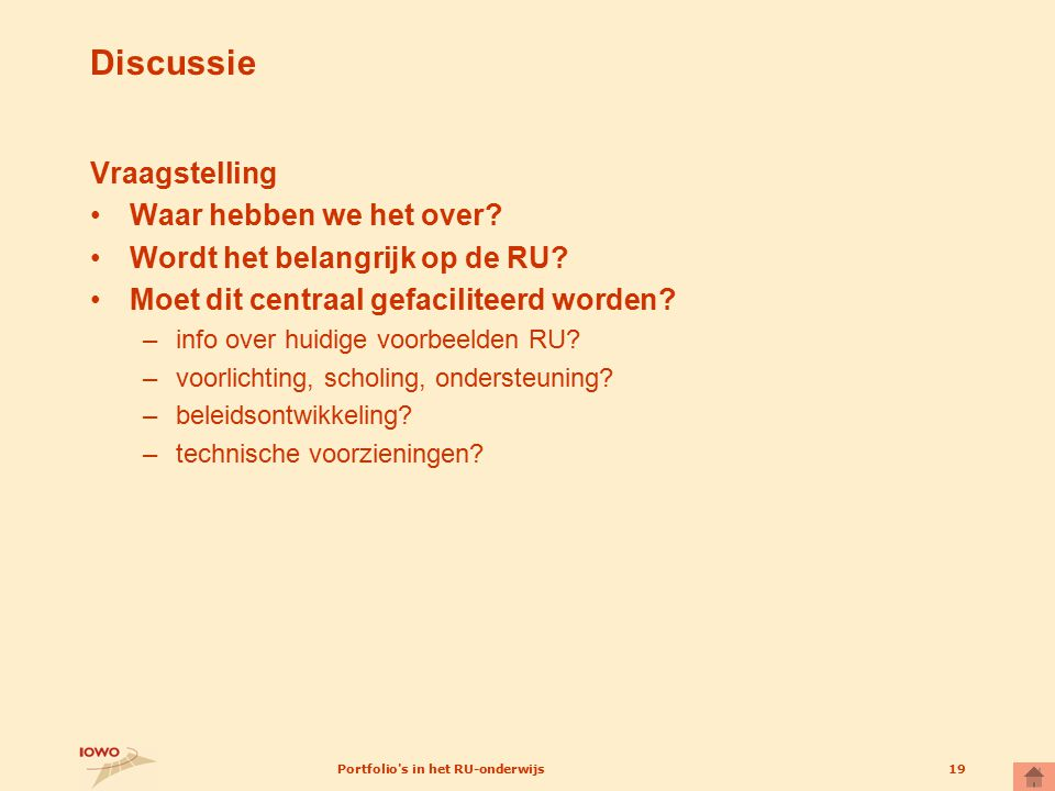 Portfolio's in het RU-onderwijs19 Discussie Vraagstelling Waar hebben we het over? Wordt het belangrijk op de RU? Moet dit centraal gefaciliteerd word