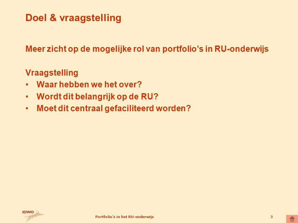 Portfolio's in het RU-onderwijs3 Doel & vraagstelling Meer zicht op de mogelijke rol van portfolio's in RU-onderwijs Vraagstelling Waar hebben we het