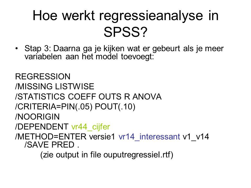 Hoe werkt regressieanalyse in SPSS? Stap 3: Daarna ga je kijken wat er gebeurt als je meer variabelen aan het model toevoegt: REGRESSION /MISSING LIST