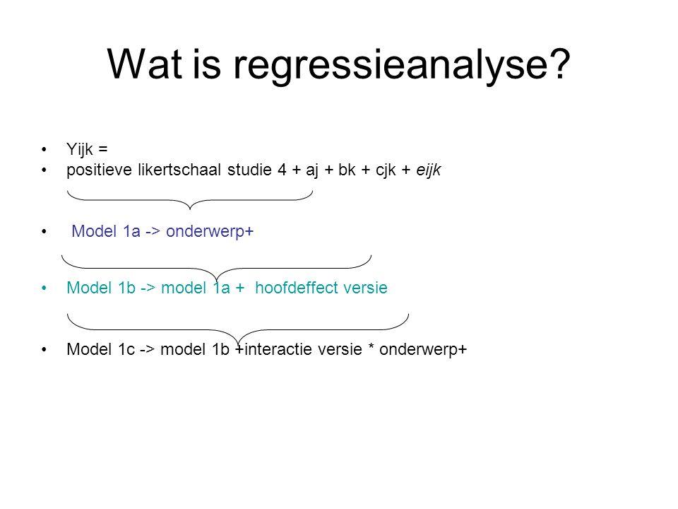 Wat is regressieanalyse? Yijk = positieve likertschaal studie 4 + aj + bk + cjk + eijk Model 1a -> onderwerp+ Model 1b -> model 1a + hoofdeffect versi