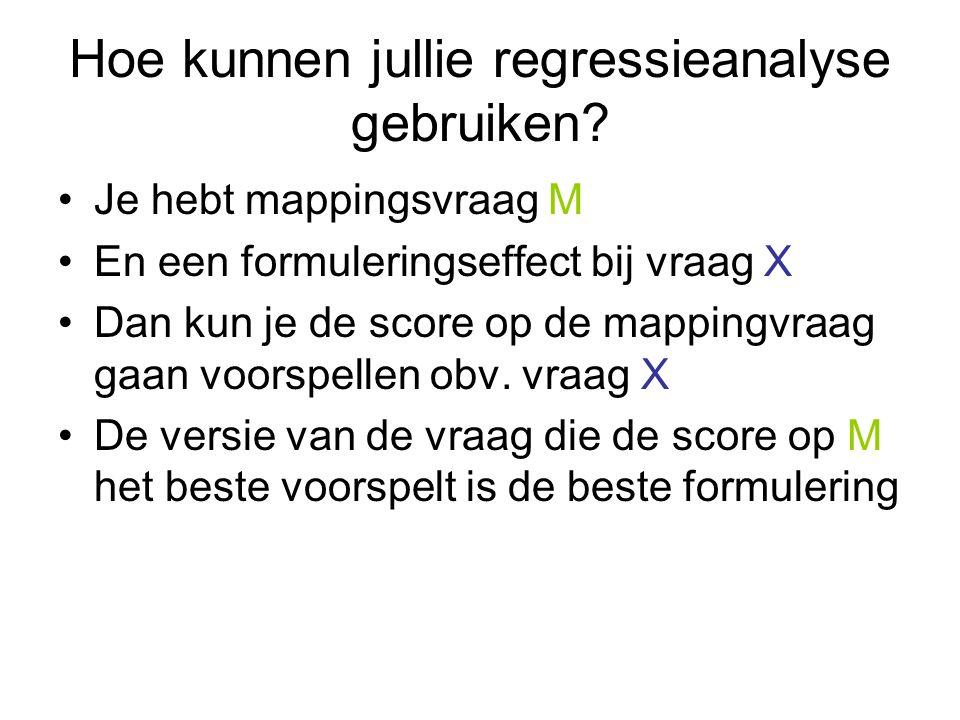 Hoe kunnen jullie regressieanalyse gebruiken? Je hebt mappingsvraag M En een formuleringseffect bij vraag X Dan kun je de score op de mappingvraag gaa