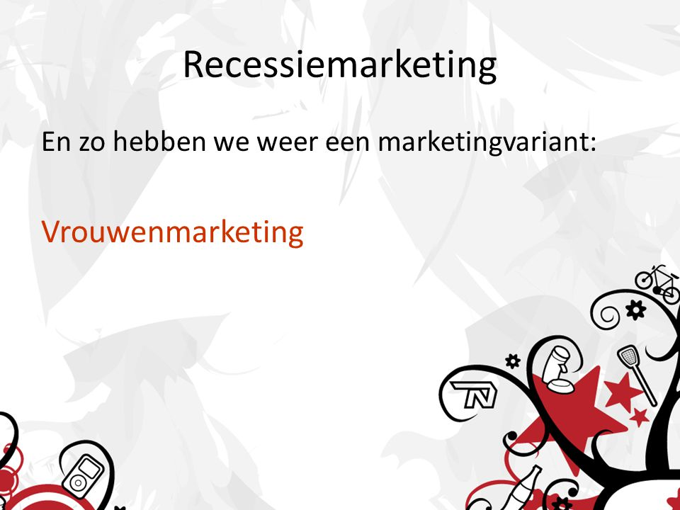 Recessiemarketing En zo hebben we weer een marketingvariant: Vrouwenmarketing
