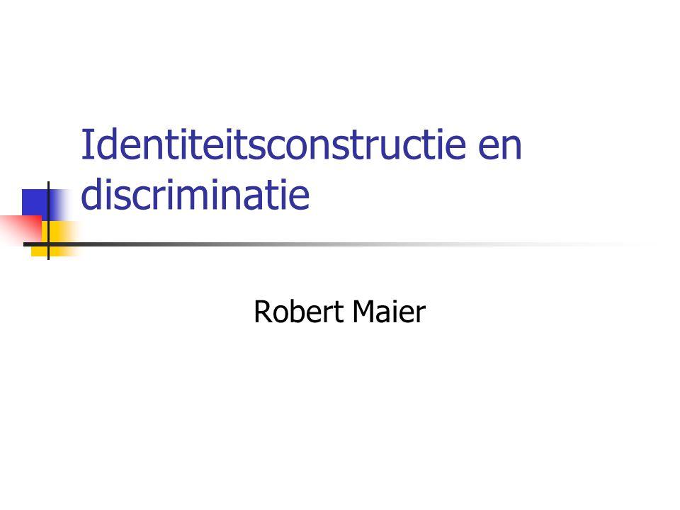 Identiteitsconstructie en discriminatie Robert Maier