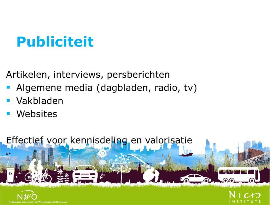 Artikelen, interviews, persberichten  Algemene media (dagbladen, radio, tv)  Vakbladen  Websites Effectief voor kennisdeling en valorisatie Publiciteit
