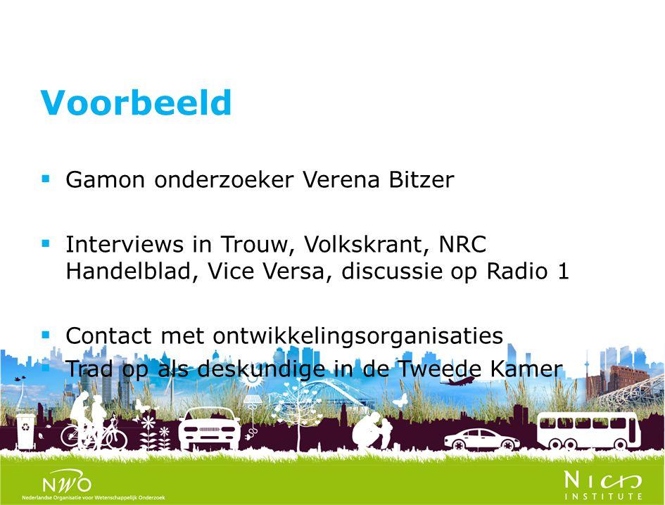  Gamon onderzoeker Verena Bitzer  Interviews in Trouw, Volkskrant, NRC Handelblad, Vice Versa, discussie op Radio 1  Contact met ontwikkelingsorganisaties  Trad op als deskundige in de Tweede Kamer Voorbeeld