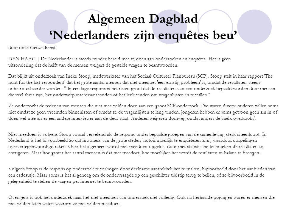 Algemeen Dagblad 'Nederlanders zijn enquêtes beu' door onze nieuwsdienst DEN HAAG | De Nederlander is steeds minder bereid mee te doen aan onderzoeken en enquêtes.