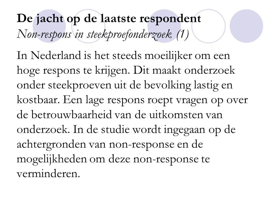 De jacht op de laatste respondent Non-respons in steekproefonderzoek (2) Het grootste probleem van non-respons is: De validiteit, omdat sommige groepen over- en andere ondervertegenwoordigd raken.