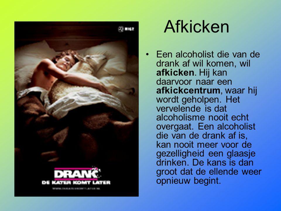 Afkicken Een alcoholist die van de drank af wil komen, wil afkicken. Hij kan daarvoor naar een afkickcentrum, waar hij wordt geholpen. Het vervelende