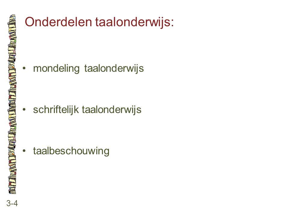 Onderdelen taalonderwijs: 3-4 mondeling taalonderwijs schriftelijk taalonderwijs taalbeschouwing