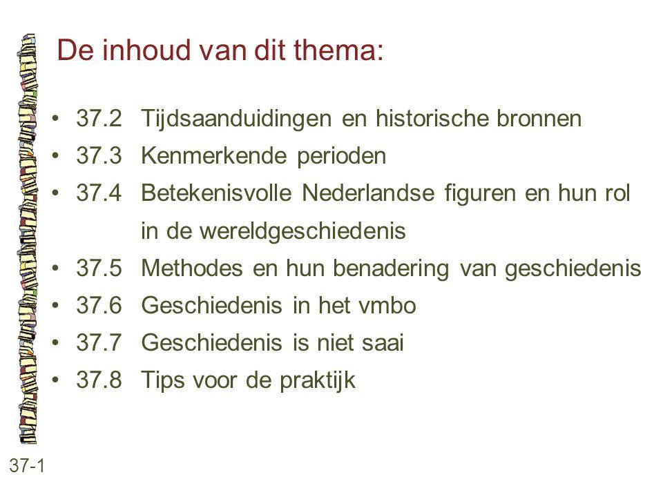 De inhoud van dit thema: 37-1 37.2Tijdsaanduidingen en historische bronnen 37.3Kenmerkende perioden 37.4Betekenisvolle Nederlandse figuren en hun rol