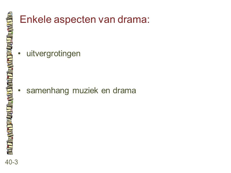 Enkele aspecten van drama: 40-3 uitvergrotingen samenhang muziek en drama