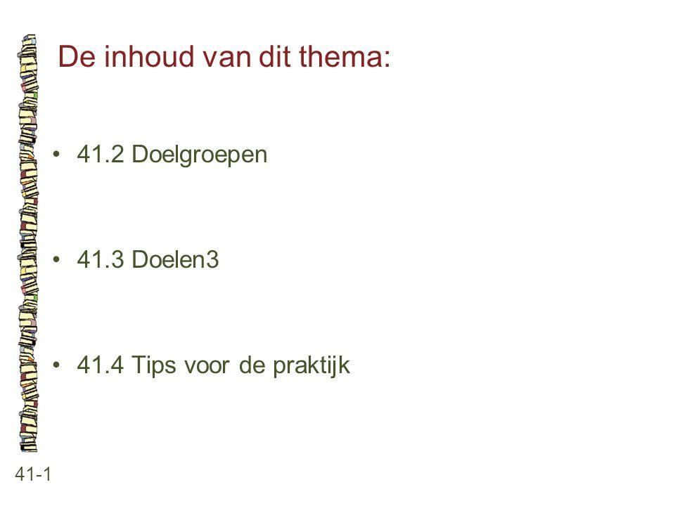 De inhoud van dit thema: 41-1 41.2 Doelgroepen 41.3 Doelen3 41.4 Tips voor de praktijk