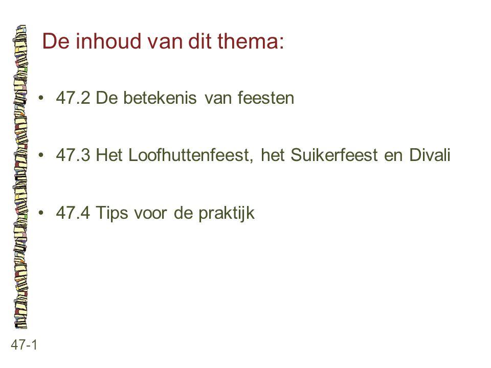 De inhoud van dit thema: 47-1 47.2 De betekenis van feesten 47.3 Het Loofhuttenfeest, het Suikerfeest en Divali 47.4 Tips voor de praktijk