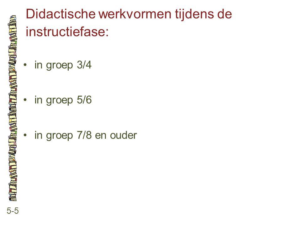 Didactische werkvormen tijdens de instructiefase: 5-5 in groep 3/4 in groep 5/6 in groep 7/8 en ouder