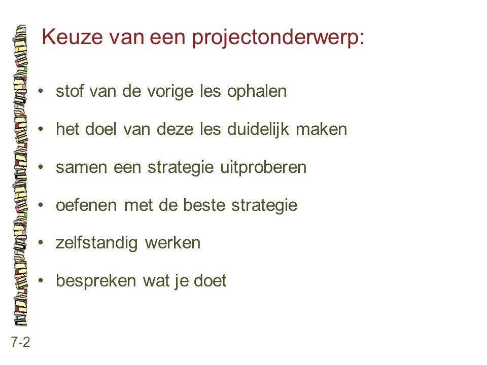 Keuze van een projectonderwerp: 7-2 stof van de vorige les ophalen het doel van deze les duidelijk maken samen een strategie uitproberen oefenen met d
