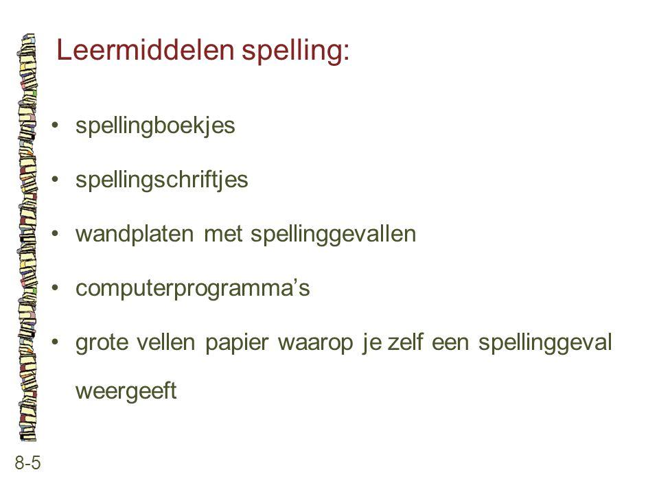 Leermiddelen spelling: 8-5 spellingboekjes spellingschriftjes wandplaten met spellinggevallen computerprogramma's grote vellen papier waarop je zelf e