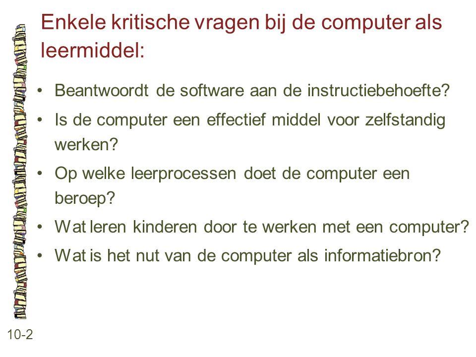 Enkele kritische vragen bij de computer als leermiddel: 10-2 Beantwoordt de software aan de instructiebehoefte? Is de computer een effectief middel vo