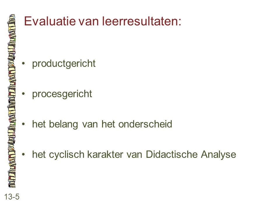 Evaluatie van leerresultaten: 13-5 productgericht procesgericht het belang van het onderscheid het cyclisch karakter van Didactische Analyse