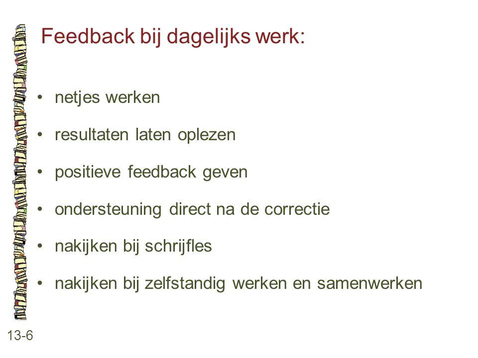 Feedback bij dagelijks werk: 13-6 netjes werken resultaten laten oplezen positieve feedback geven ondersteuning direct na de correctie nakijken bij sc